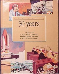 Collins Radio Books: First 50 Years History Collins Radio Company HC Book NOT approved by Arthur Collins.